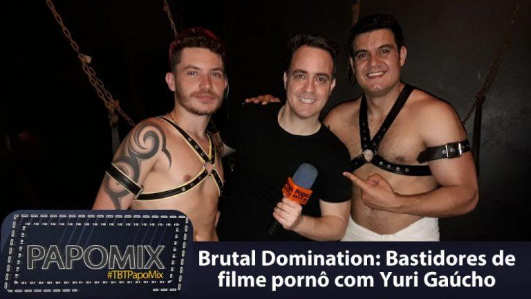 Photo of #TBTPapoMix – Brutal Domination: Bastidores de filme pornô com Yuri Gaúcho