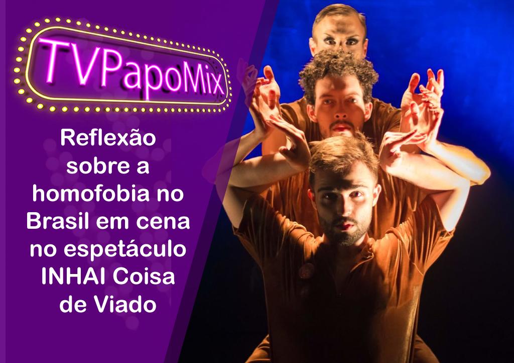 Photo of Reflexão sobre a homofobia no Brasil em cena no espetáculo INHAI Coisa de Viado