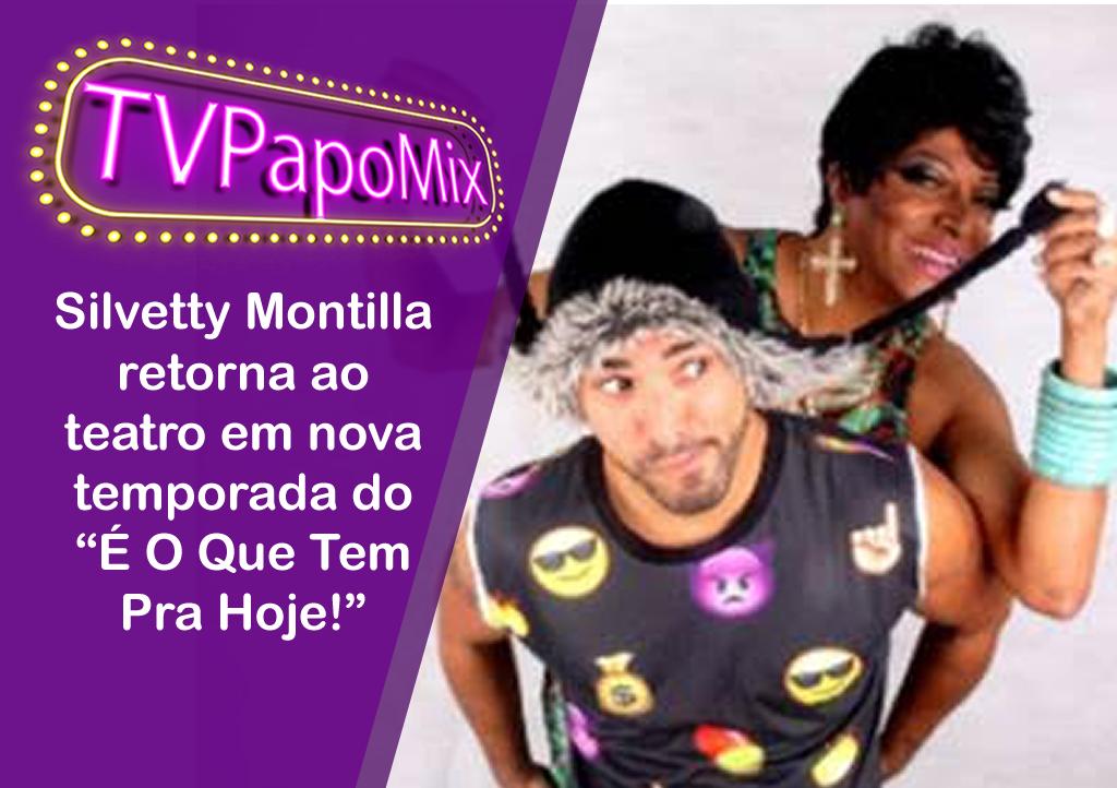 """Photo of Silvetty Montilla  retorna ao teatro em nova temporada do """"É O Que Tem Pra Hoje!"""""""